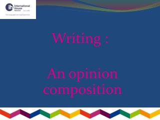 Writing : An opinion composition
