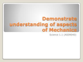 Demonstrate understanding of aspects of Mechanics