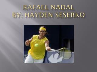 Rafael  Nadal By: Hayden  Seserko