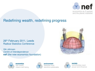 26 th  February 2011, Leeds Radical Statistics Conference Viki Johnson Centre of Interdependence  nef  (the new economi