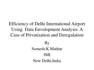 efficiency of delhi international airport using  data envelopment analysis: a case of privatization and deregulation