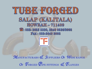 TUBE FORGED SALAP (KALITALA) HOWRAH – 711409  : 033- 2653 5330, 2640 0526/3092 Fax : 033-2640 3092