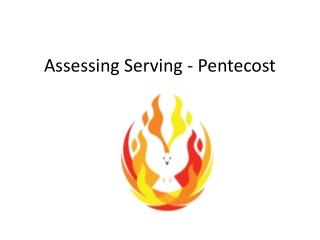 Assessing Serving - Pentecost
