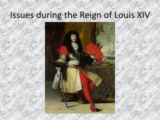 Issues during the Reign of Louis XIV