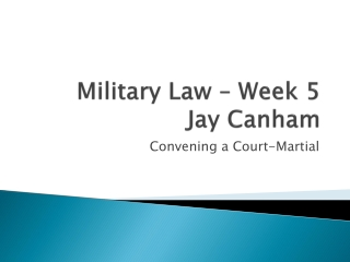 Military Law – Week 5 Jay Canham