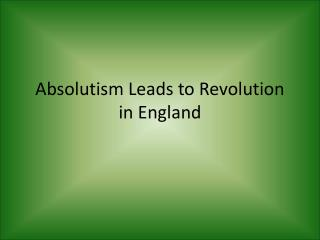 Absolutism Leads to Revolution in England