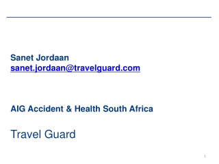 Sanet Jordaan sanet.jordaan@travelguard.com AIG Accident  & Health South Africa Travel Guard