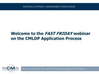 Welcome to the  FAST FRIDAY  webinar on  the CMLDP Application Process