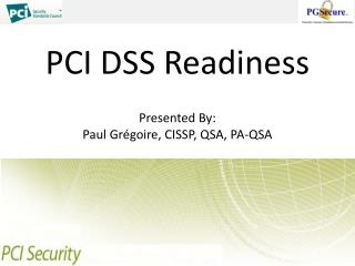 PCI DSS Readiness Presented By: Paul Gr�goire, CISSP, QSA, PA-QSA