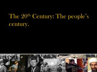 The 20 th  Century: The people's century.
