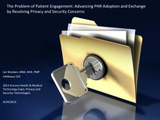 The Problem of Patient  E ngagement: Advancing PHR Adoption and Exchange by Resolving  P rivacy and Security Concerns