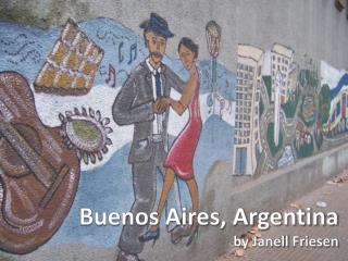 Buenos Aires, Argentina by  Janell  Friesen