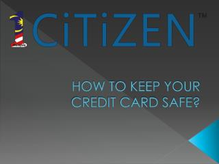 HOW TO KEEP YOUR CREDIT CARD SAFE?
