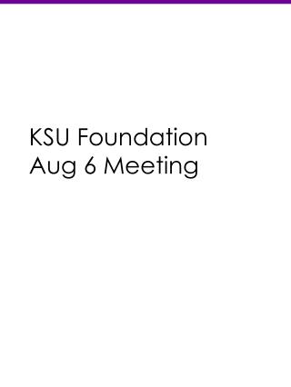 KSU Foundation  Aug  6 Meeting