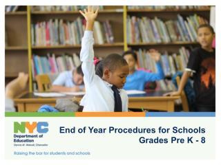 End of Year Procedures for Schools Grades Pre K - 8