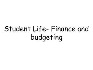 Student Life- Finance and budgeting