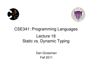 CSE341: Programming Languages Lecture 18 Static vs. Dynamic Typing