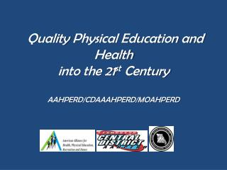 Quality Physical Education and Health  into the 21 st  Century AAHPERD/CDAAAHPERD/MOAHPERD