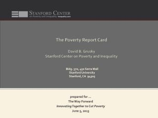 The Poverty Report Card  David B. Grusky  Stanford Center on Poverty and Inequality