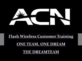 Flash Wireless Customer Training ONE  TEAM, ONE DREAM THE DREAMTEAM