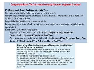 Congratulations! You�re ready to study for your segment 2 exam! LA2 Segment 2 Exam  Review and Study Tips