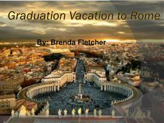 Graduation Vacation to Rome