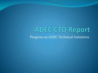 ADEC CTO Report