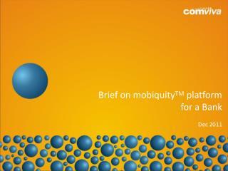 Brief on  mobiquity TM  platform for  a Bank Dec 2011