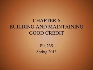 CHAPTER 6 BUILDING AND MAINTAINING GOOD  CREDIT