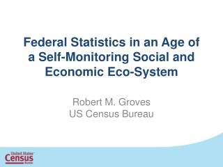 Federal Statistics in an Age of a Self-Monitoring Social and Economic Eco-System