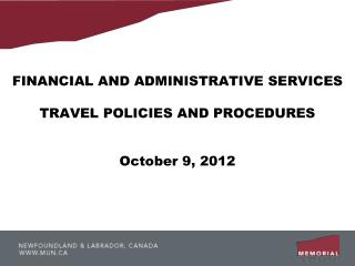 FINANCIAL AND ADMINISTRATIVE SERVICES TRAVEL POLICIES AND PROCEDURES October 9, 2012