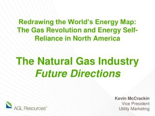 Redrawing the World's Energy Map:  The Gas Revolution and Energy Self-Reliance in North America The Natural  Gas Indust
