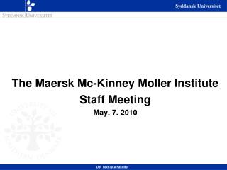 The  Maersk  Mc-Kinney  Moller  Institute Staff Meeting May. 7. 2010
