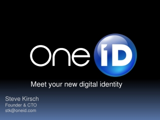 Steve Kirsch Founder & CTO stk@oneid.com