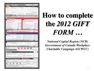 How to complete the  2012 GIFT  FORM … National Capital Region (NCR)  Government of Canada Workplace Charitable Campaig