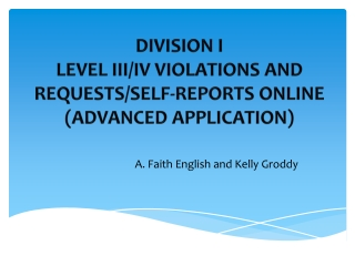 DIVISION I LEVEL III/IV VIOLATIONS AND  REQUESTS/SELF-REPORTS ONLINE (ADVANCED APPLICATION)