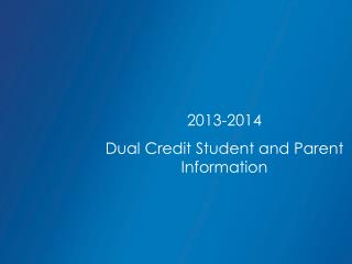 2013-2014 Dual Credit Student and Parent Information