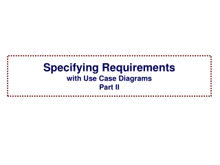 Specifying  Requirements with Use Case  Diagrams Part II