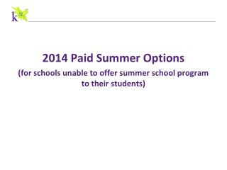 2014 Paid Summer Options  (for schools unable to offer summer school program to their students)