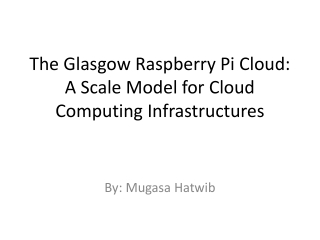The Glasgow Raspberry Pi Cloud: A Scale Model for Cloud Computing Infrastructures