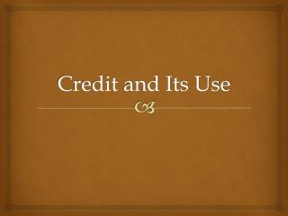Credit and Its Use