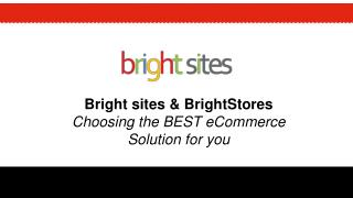 Bright sites &  BrightStores Choosing the BEST  eCommerce Solution for you