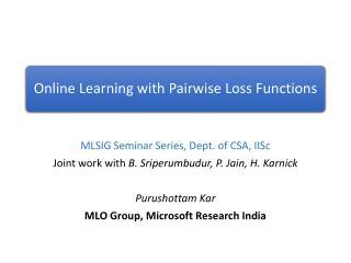 MLSIG Seminar Series, Dept. of CSA,  IISc Joint work with  B.  Sriperumbudur , P. Jain, H.  Karnick Purushottam Kar MLO