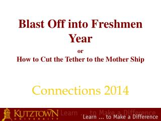Blast Off into Freshmen Year or How to Cut the Tether to the Mother Ship