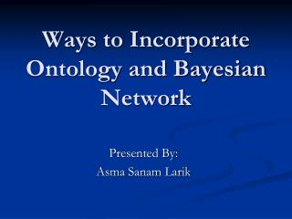 Ways to Incorporate Ontology and Bayesian Network