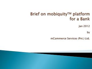 Brief on  mobiquity TM  platform for a Bank Jan 2012 by mCommerce  Services (Pvt.) Ltd.