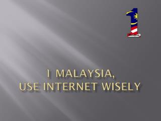1 MALAYSIA, USE INTERNET WISELY