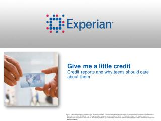 Give me a little credit Credit  reports and why teens should care about them