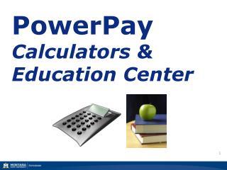PowerPay Calculators & Education Center