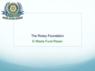The Rotary Foundation E-Waste Fund Raiser